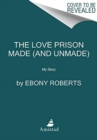 The Love Prison Made and Unmade : My Story - Book