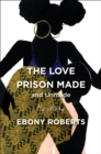 The Love Prison Made and Unmade : My Story - eBook