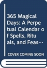 365 Magical Days : A Perpetual Calendar of Spells, Rituals, and Feasts - Book