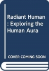 Radiant Human : Discover the Connection Between Color, Identity, and Energy - Book