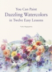 You Can Paint Dazzling Watercolors in Twelve Easy Lessons - Book
