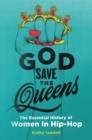God Save the Queens : The Essential History of Women in Hip-Hop - Book