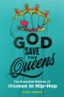God Save the Queens : The Essential History of Women in Hip-Hop - eBook