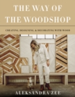 The Way of the Woodshop : Creating, Designing & Decorating with Wood - Book