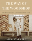 The Way of the Woodshop : Creating, Designing & Decorating with Wood - eBook