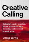 Creative Calling : Establish a Daily Practice, Infuse Your World with Meaning, and Succeed in Work + Life - eBook