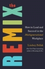 The Remix : How to Lead and Succeed in the Multigenerational Workplace - Book