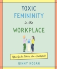 Toxic Femininity in the Workplace : Office Gender Politics Are a Battlefield - eBook