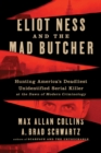 Eliot Ness and the Mad Butcher : Hunting America's Deadliest Unidentified Serial Killer at the Dawn of Modern Criminology - eBook