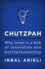 Chutzpah : Why Israel Is a Hub of Innovation and Entrepreneurship - eBook
