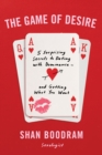 The Game of Desire : 5 Surprising Secrets to Dating with Dominance--and Getting What You Want - eBook