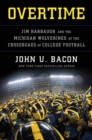 Overtime : Jim Harbaugh and the Michigan Wolverines at the Crossroads of College Football - eBook