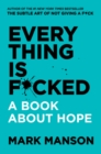 Everything Is F*cked : A Book About Hope - eBook