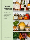Chefs' Fridges : More Than 35 World-Renowned Cooks Reveal What They Eat at Home