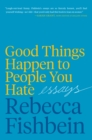Good Things Happen to People You Hate : Essays - eBook