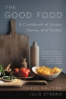 The Good Food : A Cookbook of Soups, Stews, and Pastas - eBook