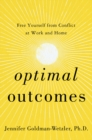 Optimal Outcomes : Free Yourself from Conflict at Work, at Home, and in Life - Book