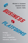 The Business of Platforms : Strategy in the Age of Digital Competition, Innovation, and Power - Book