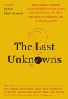 The Last Unknowns : Deep, Elegant, Profound Unanswered Questions About the Universe, the Mind, the Future of Civilization, and the Meaning of Life - Book