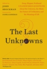 The Last Unknowns : Deep, Elegant, Profound Unanswered Questions About the Universe, the Mind, the Future of Civilization, and the Meaning of Life - eBook