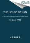 The House of Yan : A Family at the Heart of a Century in Chinese History - Book