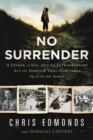 No Surrender : A Father, a Son, and an Extraordinary Act of Heroism That Continues to Live on Today - Book