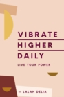 Vibrate Higher Daily : Live Your Power - eBook