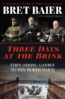 Three Days at the Brink : FDR's Daring Gamble to Win World War II - Book