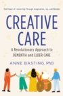 Creative Care : A Revolutionary Approach to Dementia and Elder Care - eBook