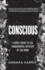 Conscious : A Brief Guide to the Fundamental Mystery of the Mind - Book