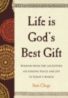 Life Is God's Best Gift : Wisdom from the Ancestors on Finding Peace and Joy in Today's World - eBook