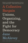 A Collective Bargain : Unions, Organizing, and the Fight for Democracy - eBook