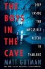 The Boys in the Cave : Deep Inside the Impossible Rescue in Thailand - Book
