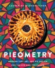 Pieometry : Modern Tart Art and Pie Design for the Eye and the Palate