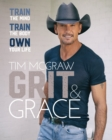 Grit & Grace : Train the Mind, Train the Body, Own Your Life - eBook