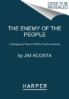 The Enemy of the People : A Dangerous Time to Tell the Truth in America - Book