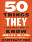 50 Things They Don't Want You to Know - eBook