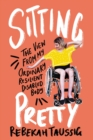 Sitting Pretty : The View from My Ordinary Resilient Disabled Body - eBook