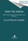 Own the Arena : Getting Ahead, Making a Difference, and Succeeding As the Only One - Book