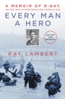 Every Man a Hero : A Memoir of D-Day, the First Wave at Omaha Beach, and a World at War - Book