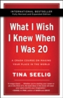 What I Wish I Knew When I Was 20 - : A Crash Course on Making Your Place in the World - Book