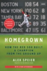 Homegrown : How the Red Sox Built a Champion from the Ground Up - eBook