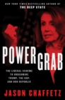 Power Grab : The Liberal Scheme to Undermine Trump, the GOP, and Our Republic - Book