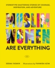 Muslim Women Are Everything : Stereotype-Shattering Stories of Courage, Inspiration, and Adventure - eBook