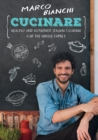 Cucinare : Healthy and Authentic Italian Cooking for the Whole Family