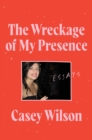 The Wreckage of My Presence - eBook
