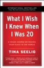 What I Wish I Knew When I Was 20 - 10th Anniversary Edition : A Crash Course on Making Your Place in the World - eBook