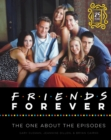 Friends Forever [25th Anniversary Ed] : The One About the Episodes - Book