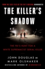 The Killer's Shadow : The FBI's Hunt for a White Supremacist Serial Killer - Book