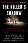 Killer's Shadow : The FBI's Hunt for a White Supremacist Serial Killer - eBook